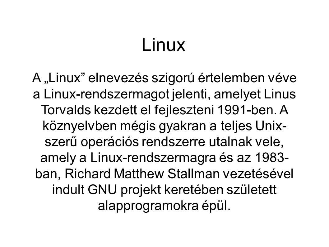 """Linux A """"Linux"""" elnevezés szigorú értelemben véve a Linux-rendszermagot jelenti, amelyet Linus Torvalds kezdett el fejleszteni 1991-ben. A köznyelvben"""