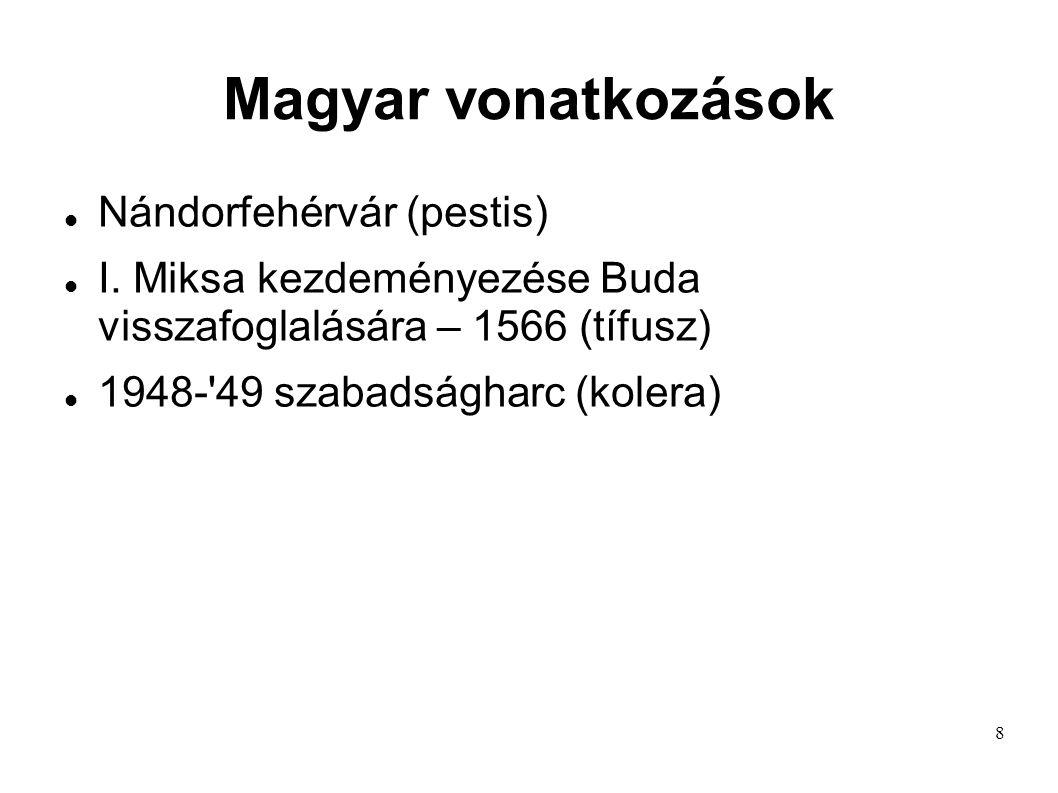 8 Magyar vonatkozások Nándorfehérvár (pestis) I. Miksa kezdeményezése Buda visszafoglalására – 1566 (tífusz) 1948-'49 szabadságharc (kolera)