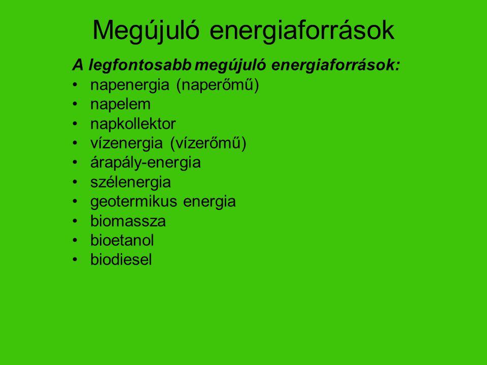 A legfontosabb megújuló energiaforrások: napenergia (naperőmű) napelem napkollektor vízenergia (vízerőmű) árapály-energia szélenergia geotermikus ener