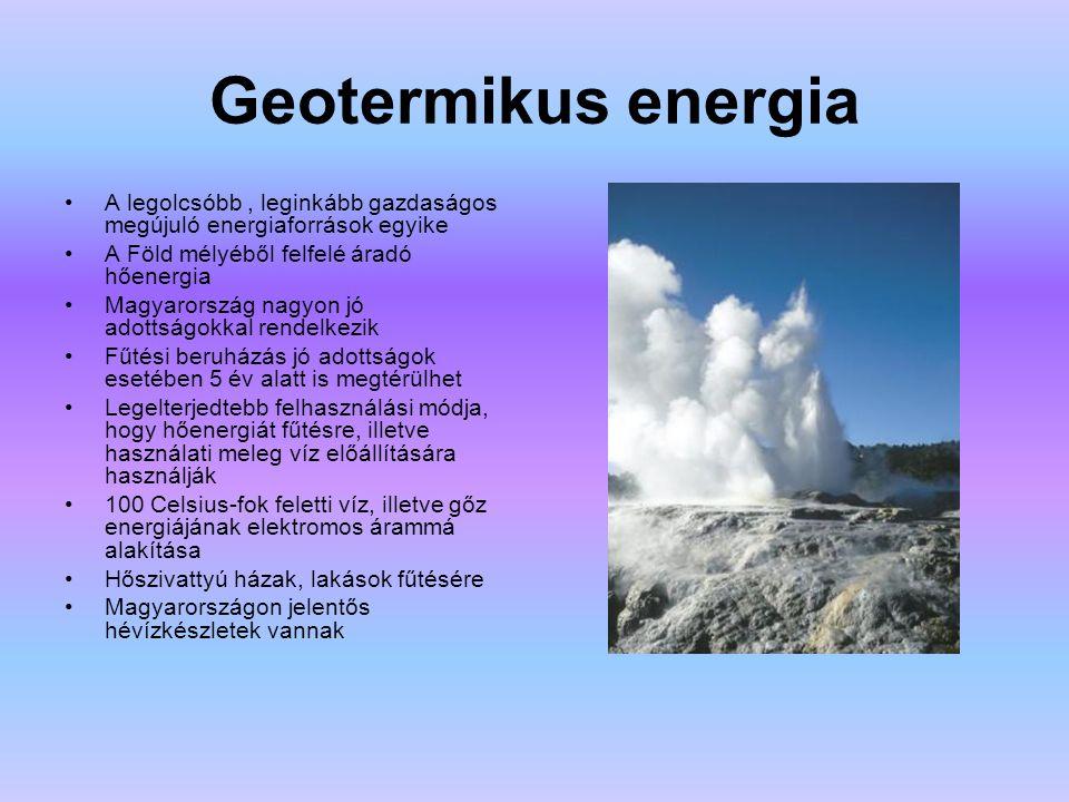 Geotermikus energia A legolcsóbb, leginkább gazdaságos megújuló energiaforrások egyike A Föld mélyéből felfelé áradó hőenergia Magyarország nagyon jó