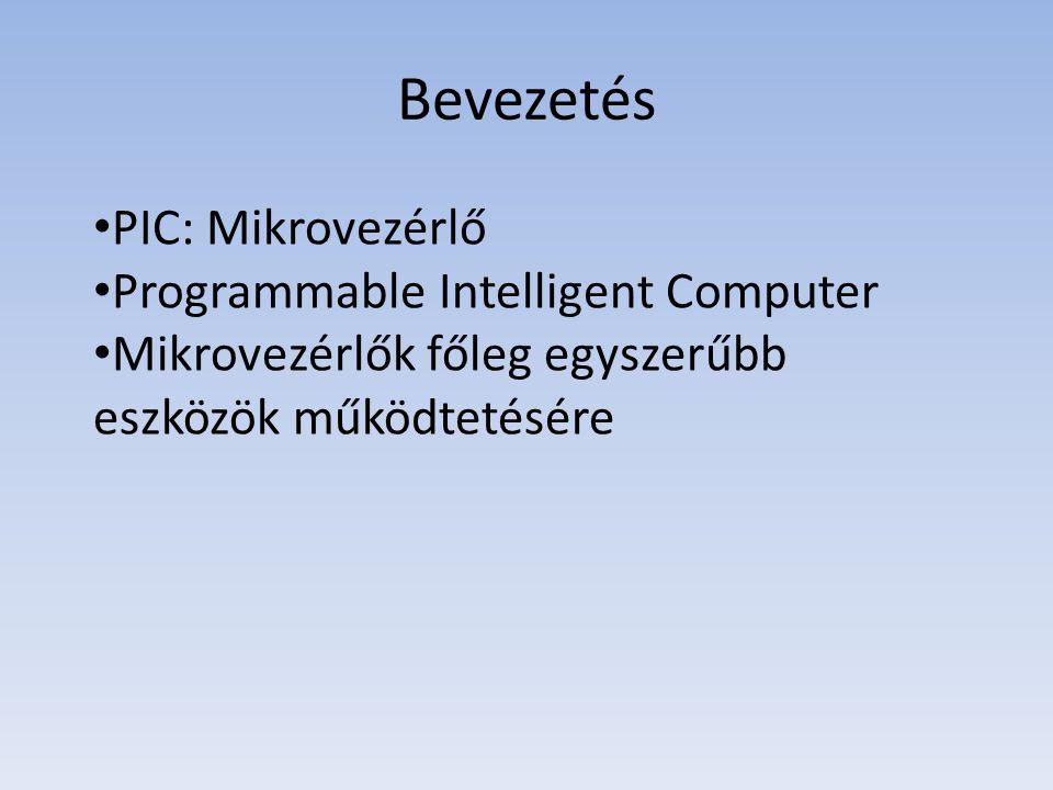 Bevezetés PIC: Mikrovezérlő Programmable Intelligent Computer Mikrovezérlők főleg egyszerűbb eszközök működtetésére