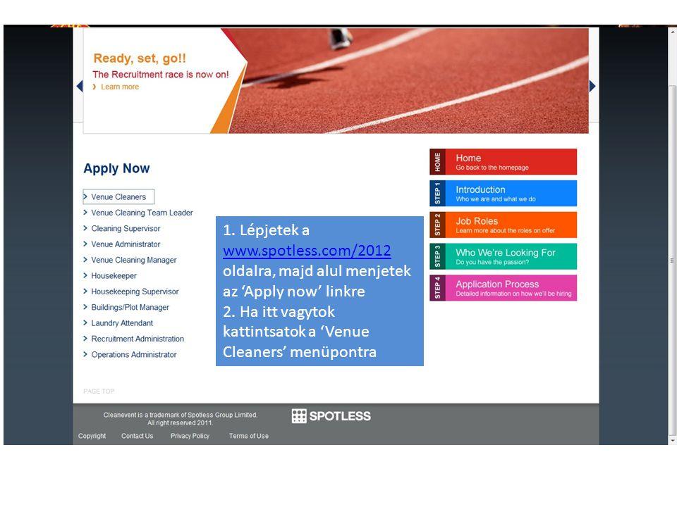 1. Lépjetek a www.spotless.com/2012 oldalra, majd alul menjetek az 'Apply now' linkre 2.