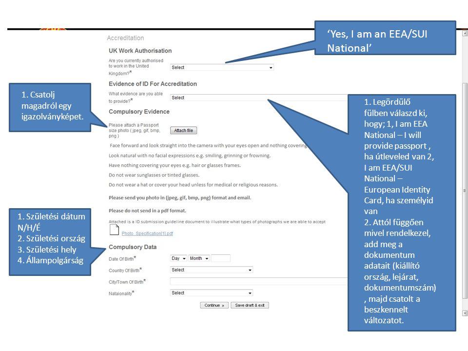 1. Legördülő fülben válaszd ki, hogy; 1, I am EEA National – I will provide passport, ha útleveled van 2, I am EEA/SUI National – European Identity Ca