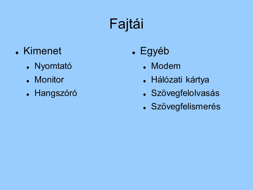 Fajtái Kimenet Nyomtató Monitor Hangszóró Egyéb Modem Hálózati kártya Szövegfelolvasás Szövegfelismerés