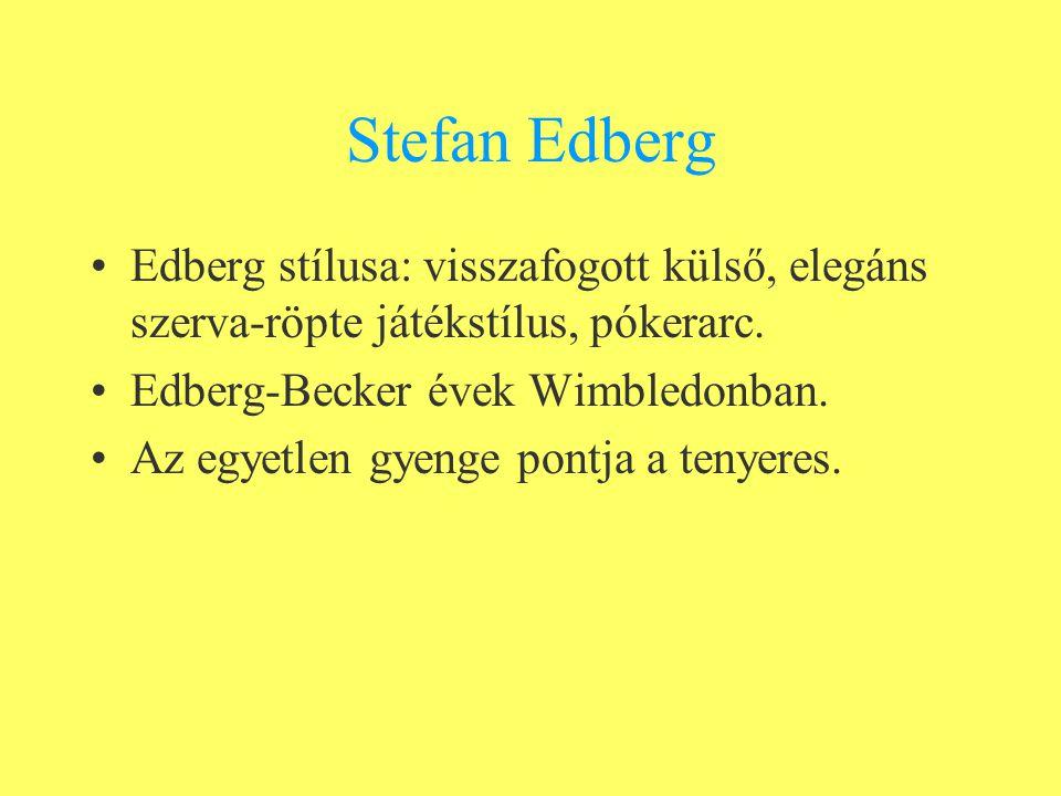 Stefan Edberg Edberg stílusa: visszafogott külső, elegáns szerva-röpte játékstílus, pókerarc.