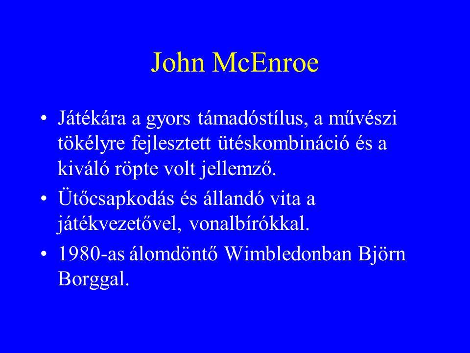 John McEnroe Játékára a gyors támadóstílus, a művészi tökélyre fejlesztett ütéskombináció és a kiváló röpte volt jellemző.