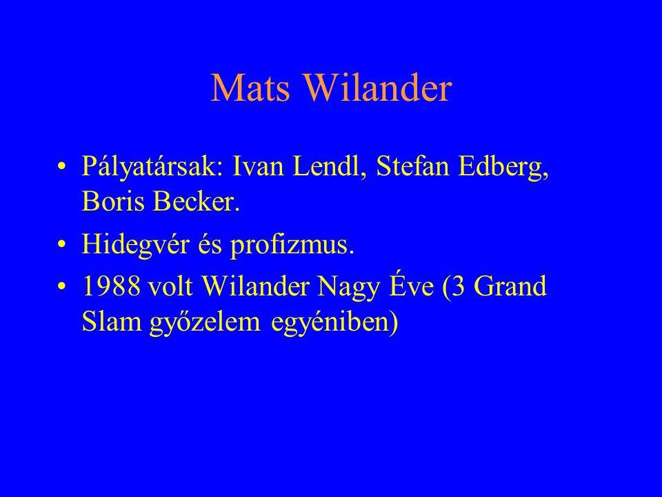 Mats Wilander Pályatársak: Ivan Lendl, Stefan Edberg, Boris Becker.