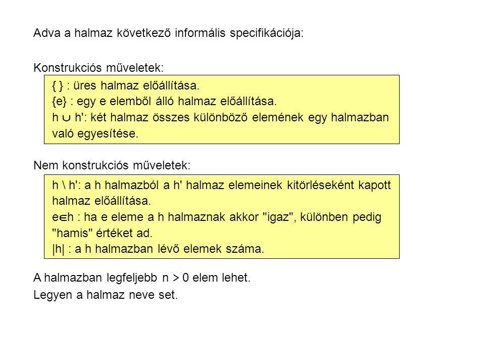 Adva a halmaz következő informális specifikációja: Konstrukciós műveletek: { } : üres halmaz előállítása.