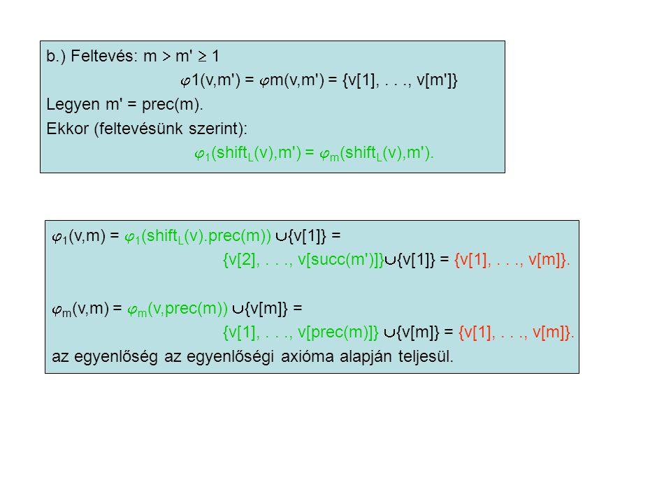 b.) Feltevés: m  m'  1  1(v,m') =  m(v,m') = {v[1],..., v[m']} Legyen m' = prec(m). Ekkor (feltevésünk szerint):  1 (shift L (v),m') =  m (shift