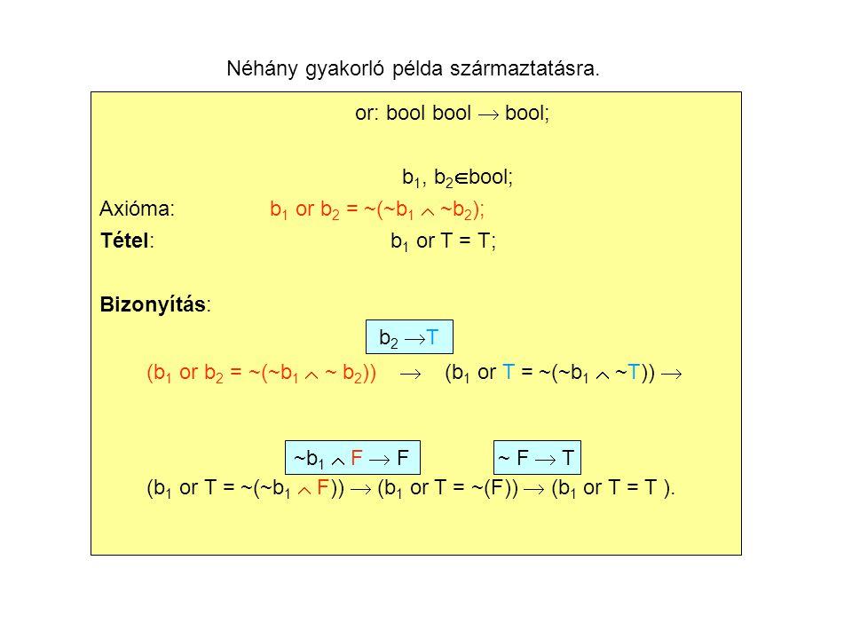 Tétel:(e  s \{a}) = if a=e then false else e  s fi; Egyenlőség axióma: b 1 = b 2  (b 1 = true  b 2 = true )  (b 1 = false  b 2 = false ) Axióma: (e  s  {a}) = if a=e then true else e  s fi; Bizonyítás.