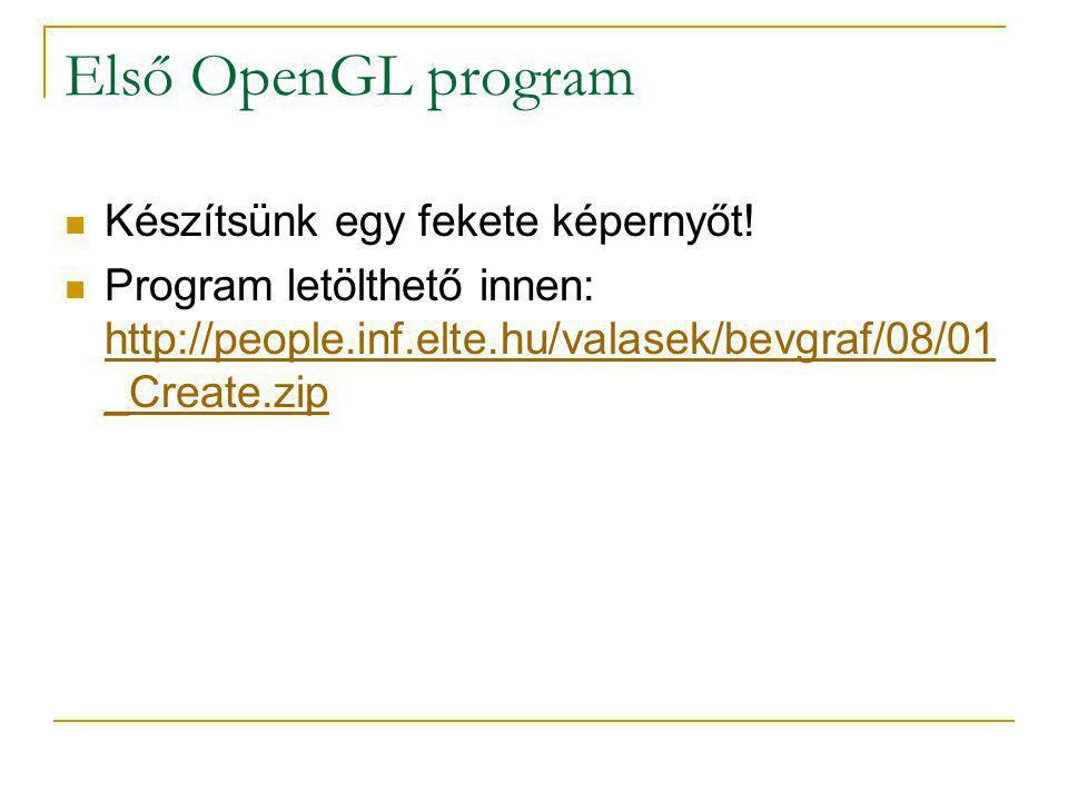 Első OpenGL program Készítsünk egy fekete képernyőt.