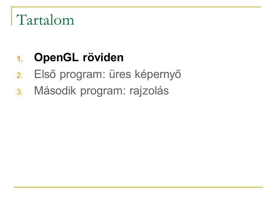 OpenGL SGI által elkezdett API, grafikus alkalmazások programozására Gyakorlatilag is cross-platform Eredetileg az SGI IRIS GL-jéből fejlődött ki OpenGL Architecture Review Board kezelte kezdetekben 2006 óta a Khronos Groupé az irányítás OpenGL specifikáció: www.opengl.orgwww.opengl.org