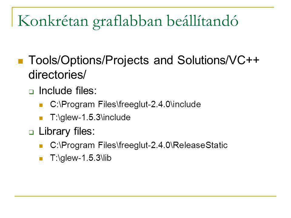 Konkrétan graflabban beállítandó Tools/Options/Projects and Solutions/VC++ directories/  Include files: C:\Program Files\freeglut-2.4.0\include T:\gl