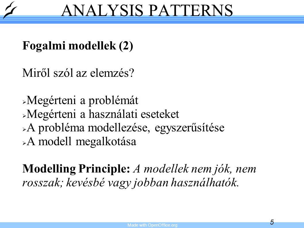 Made with OpenOffice.org 5 ANALYSIS PATTERNS Fogalmi modellek (2) Miről szól az elemzés?   Megérteni a problémát   Megérteni a használati eseteket