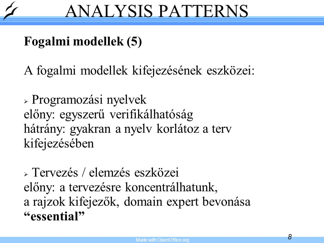 Made with OpenOffice.org 8 ANALYSIS PATTERNS Fogalmi modellek (5) A fogalmi modellek kifejezésének eszközei:   Programozási nyelvek előny: egyszerű