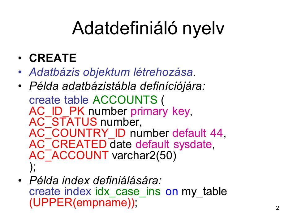 3 Adatdefiniáló nyelv ALTER Adatbázis-objektum módosítása.