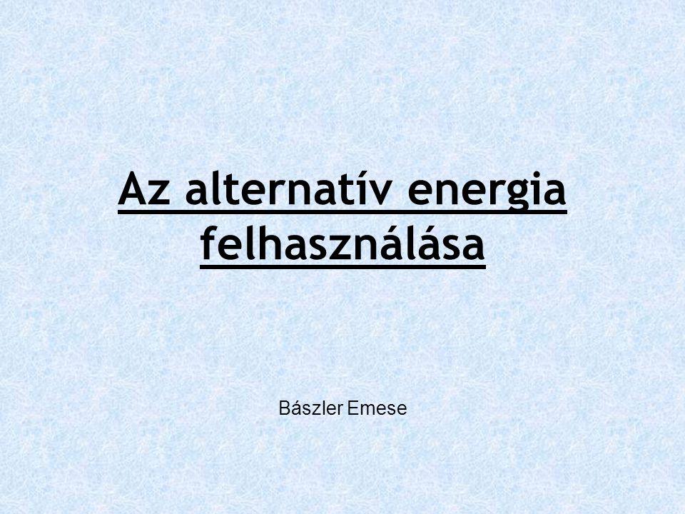 Az alternatív energia felhasználása Bászler Emese