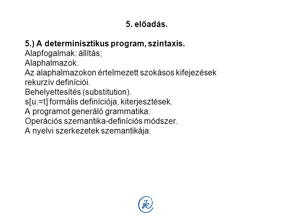 5. előadás. 5.) A determinisztikus program, szintaxis. Alapfogalmak: állítás; Alaphalmazok. Az alaphalmazokon értelmezett szokásos kifejezések rekurzí