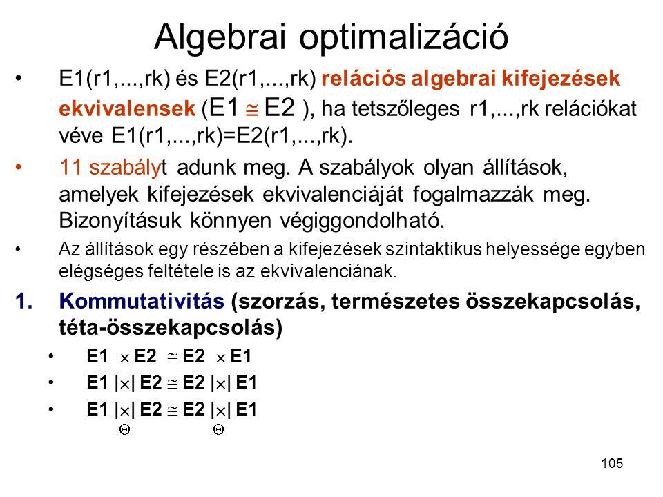 105 Algebrai optimalizáció E1(r1,...,rk) és E2(r1,...,rk) relációs algebrai kifejezések ekvivalensek ( E1  E2 ), ha tetszőleges r1,...,rk relációkat