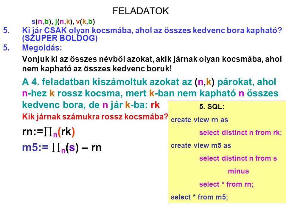 85 FELADATOK s(n,b), j(n,k), v(k,b) 5.Ki jár CSAK olyan kocsmába, ahol az összes kedvenc bora kapható? (SZUPER BOLDOG) 5.Megoldás: Vonjuk ki az összes