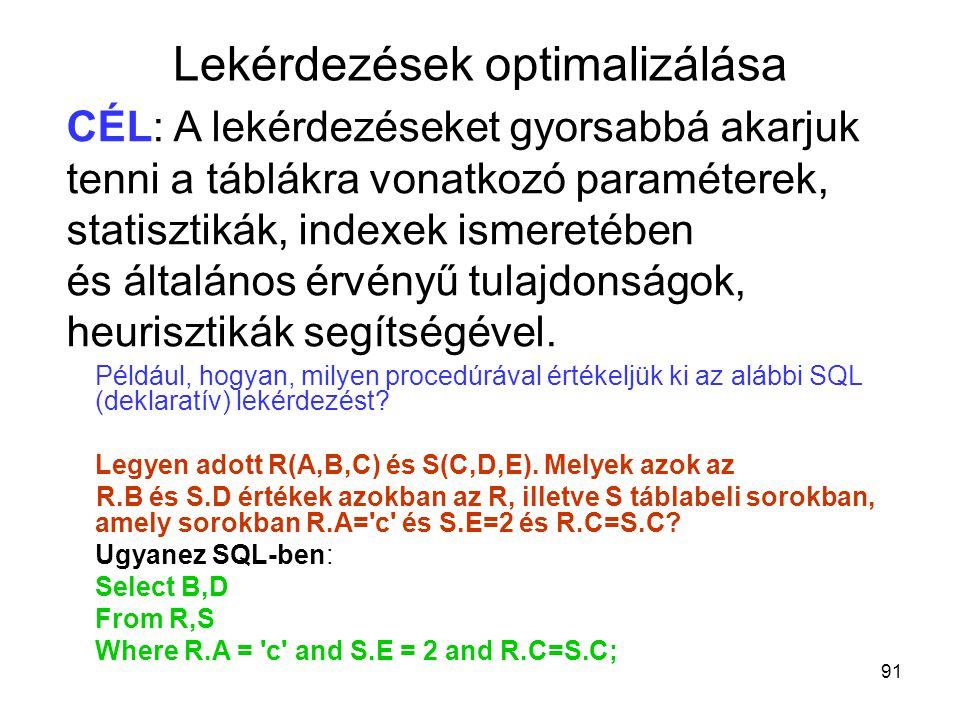 91 Például, hogyan, milyen procedúrával értékeljük ki az alábbi SQL (deklaratív) lekérdezést? Legyen adott R(A,B,C) és S(C,D,E). Melyek azok az R.B és