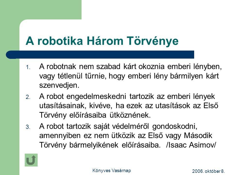 2006. október 8. Könyves Vasárnap A robotika Három Törvénye 1.