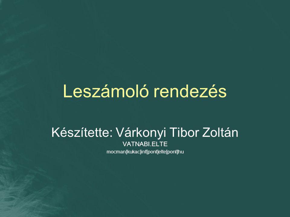 Leszámoló rendezés Készítette: Várkonyi Tibor Zoltán VATNABI.ELTE mocman[kukac]inf[pont]elte[pont]hu