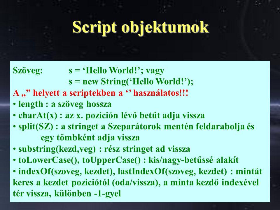 """Script objektumok Szöveg:s = 'Hello World!'; vagy s = new String('Hello World!'); A """" helyett a scriptekben a '' használatos!!."""