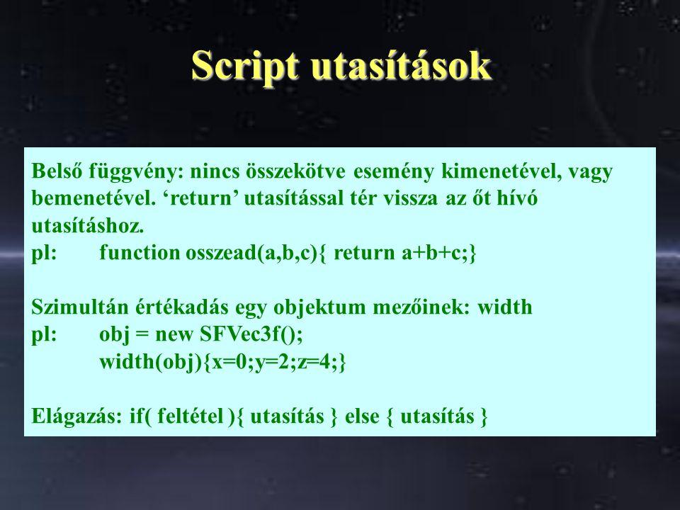Script utasítások Belső függvény: nincs összekötve esemény kimenetével, vagy bemenetével.