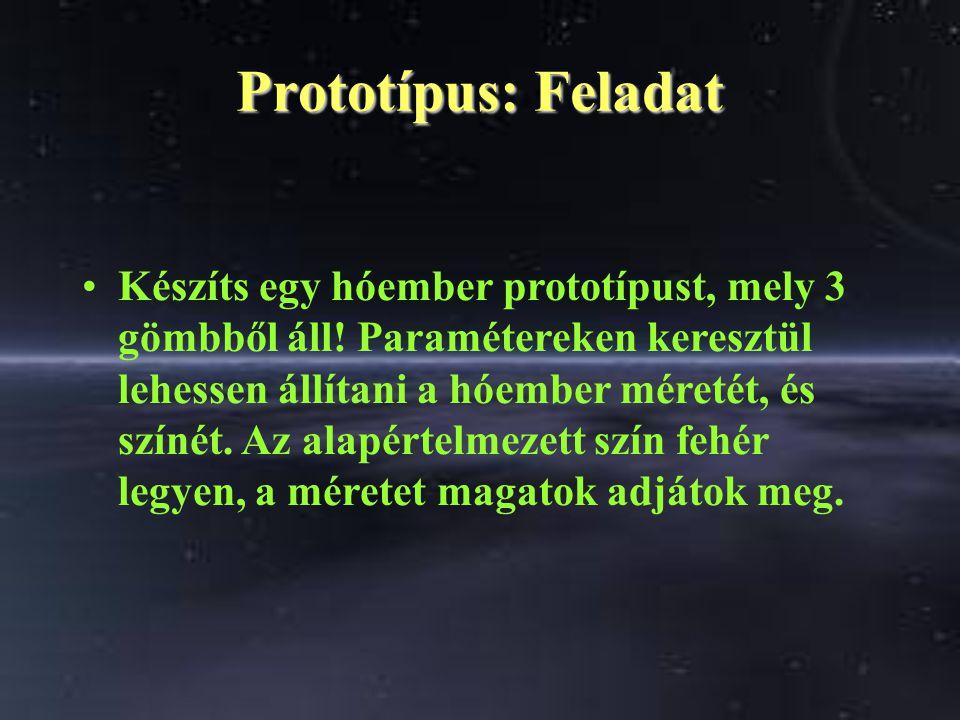 Prototípus: Feladat Készíts egy hóember prototípust, mely 3 gömbből áll! Paramétereken keresztül lehessen állítani a hóember méretét, és színét. Az al