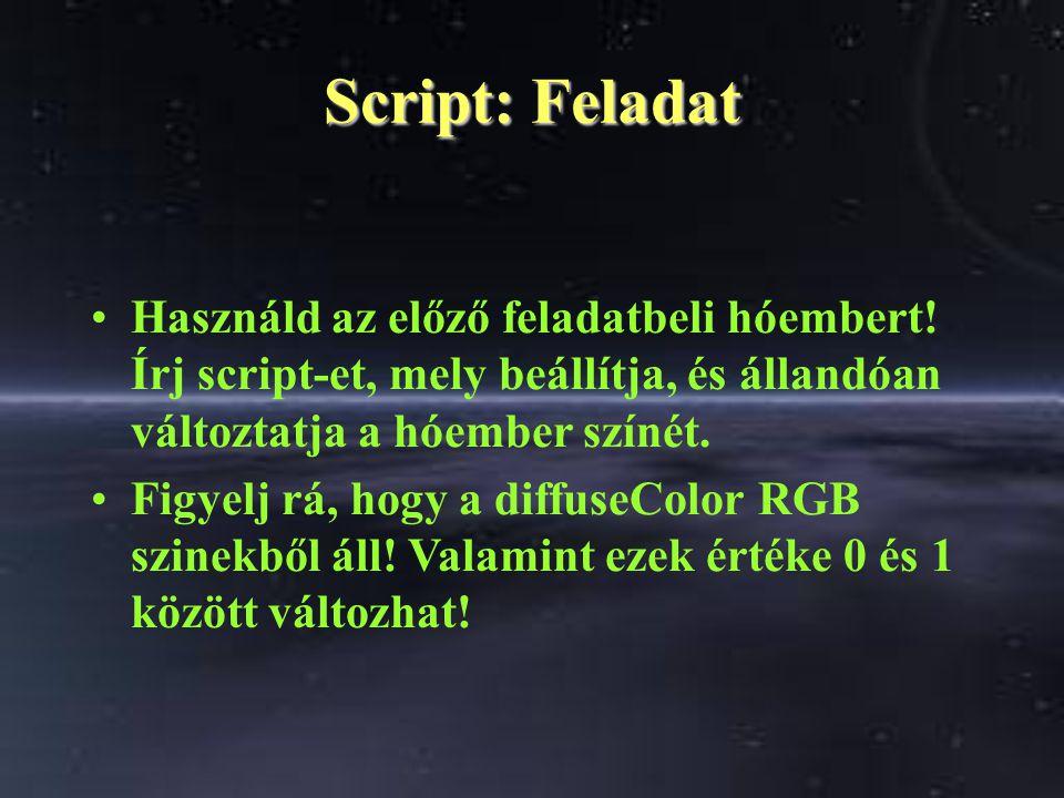 Script: Feladat Használd az előző feladatbeli hóembert! Írj script-et, mely beállítja, és állandóan változtatja a hóember színét. Figyelj rá, hogy a d