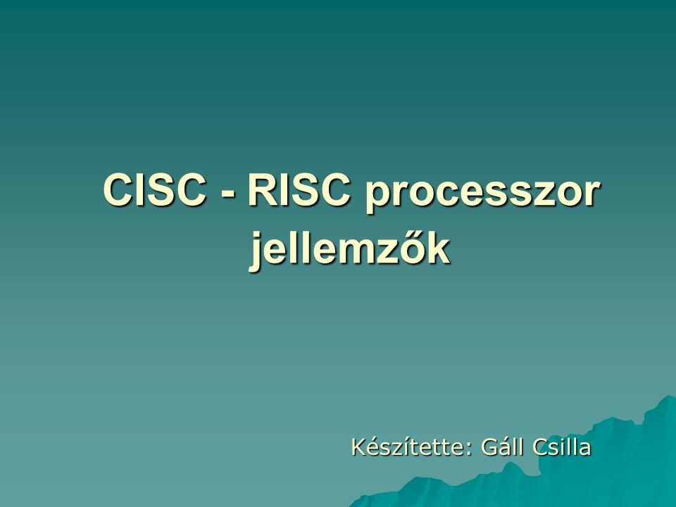 CISC - RISC processzor jellemzők CISC - RISC processzor jellemzők Készítette: Gáll Csilla