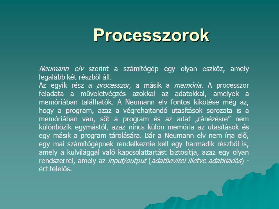 Processzorok Processzorok Neumann elv szerint a számítógép egy olyan eszköz, amely legalább két részből áll. Az egyik rész a processzor, a másik a mem