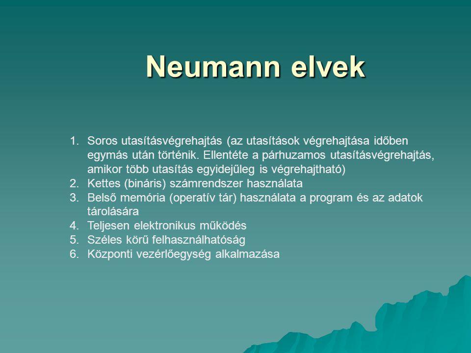 Neumann elvek Neumann elvek 1.Soros utasításvégrehajtás (az utasítások végrehajtása időben egymás után történik. Ellentéte a párhuzamos utasításvégreh