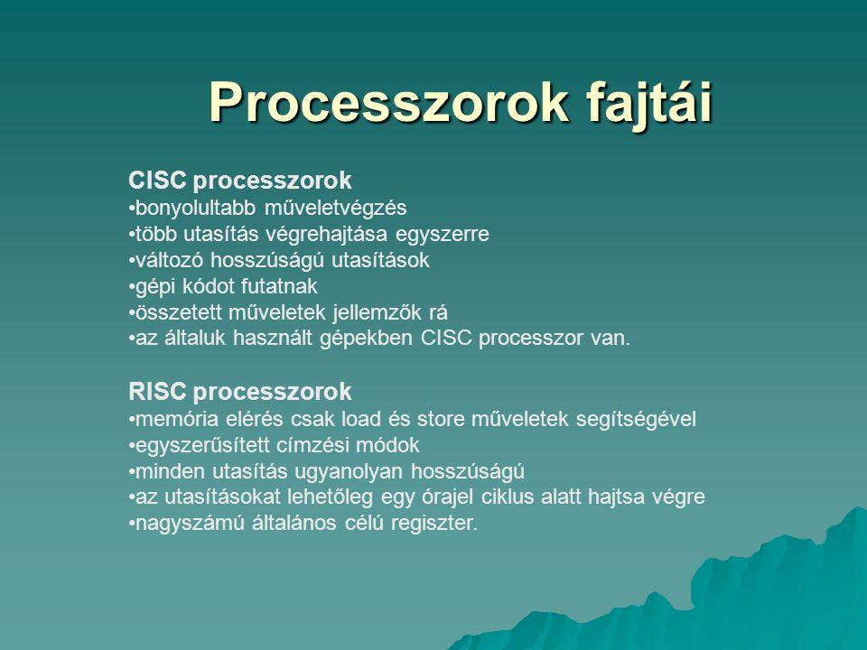 Processzorok fajtái CISC processzorok bonyolultabb műveletvégzés több utasítás végrehajtása egyszerre változó hosszúságú utasítások gépi kódot futatna