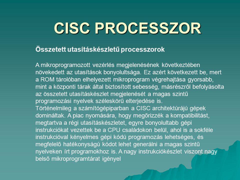 CISC PROCESSZOR Összetett utasításkészletű processzorok A mikroprogramozott vezérlés megjelenésének következtében növekedett az utasítások bonyolultsá