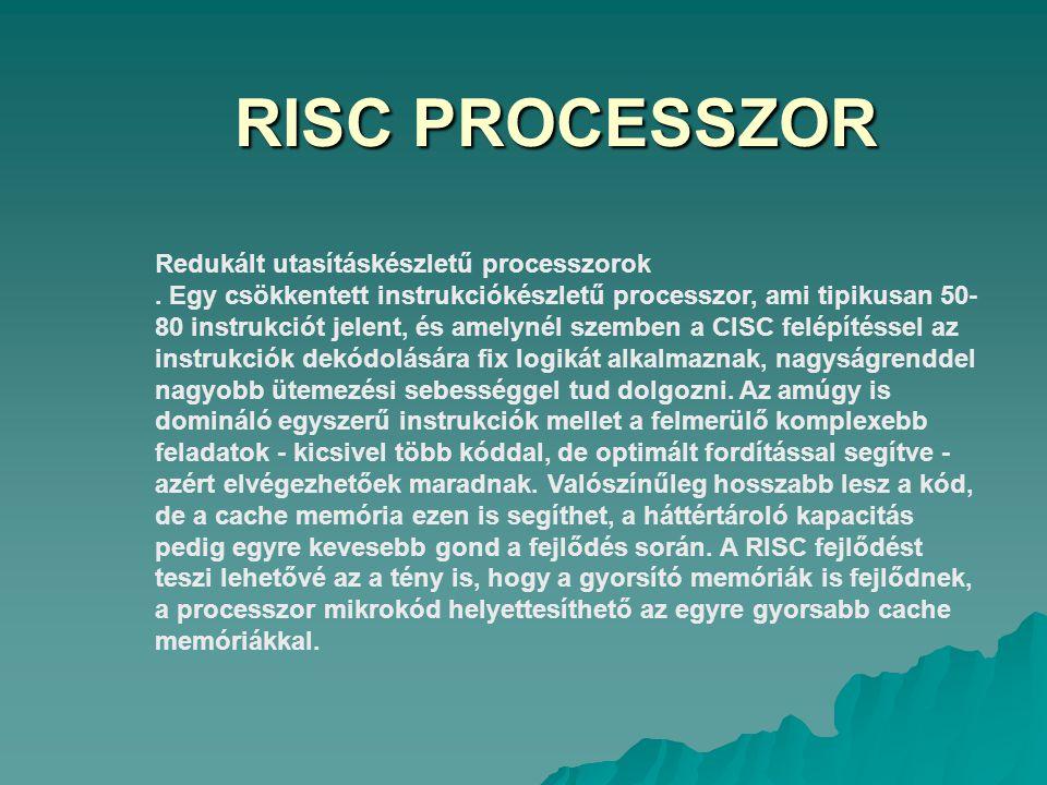 RISC PROCESSZOR Redukált utasításkészletű processzorok. Egy csökkentett instrukciókészletű processzor, ami tipikusan 50- 80 instrukciót jelent, és ame
