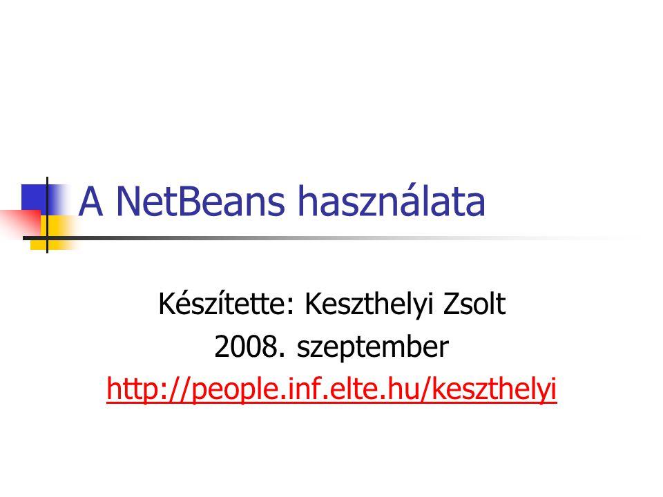 A NetBeans használata Készítette: Keszthelyi Zsolt 2008.