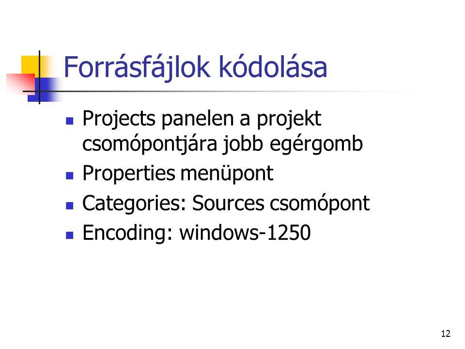Forrásfájlok kódolása Projects panelen a projekt csomópontjára jobb egérgomb Properties menüpont Categories: Sources csomópont Encoding: windows-1250 12