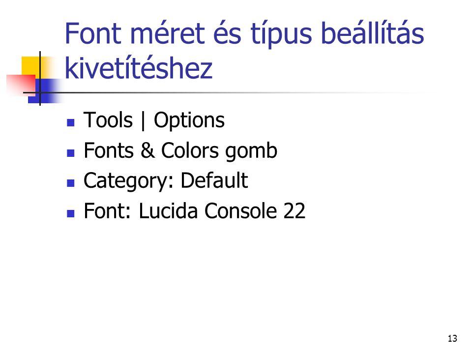 Font méret és típus beállítás kivetítéshez Tools | Options Fonts & Colors gomb Category: Default Font: Lucida Console 22 13
