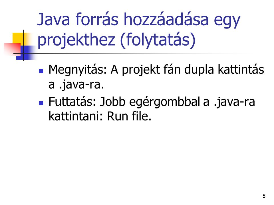 Java forrás hozzáadása egy projekthez (folytatás) Megnyitás: A projekt fán dupla kattintás a.java-ra.