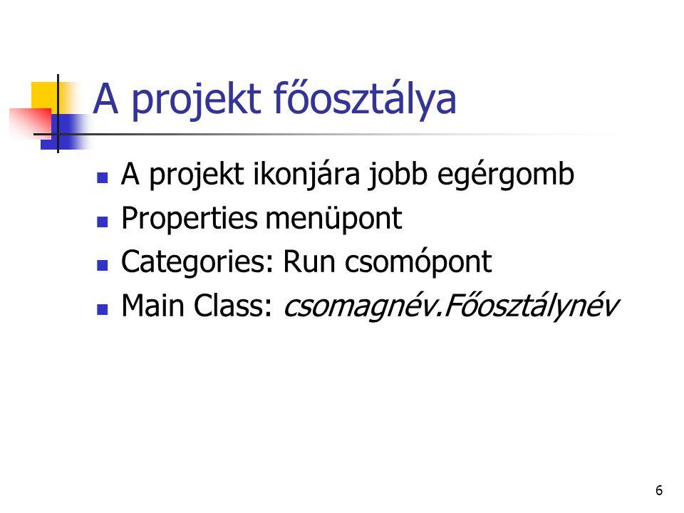 A projekt főosztálya A projekt ikonjára jobb egérgomb Properties menüpont Categories: Run csomópont Main Class: csomagnév.Főosztálynév 6