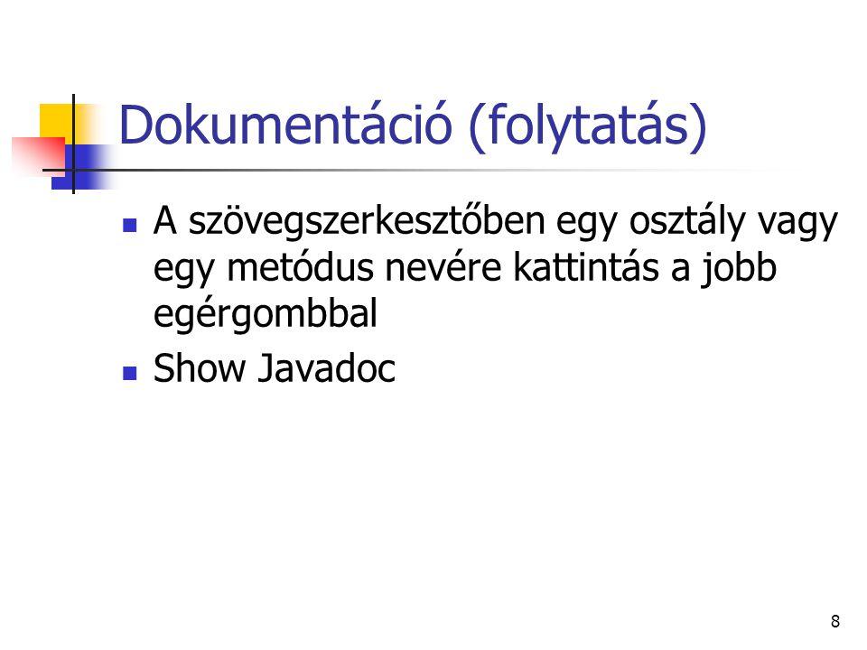 Dokumentáció (folytatás) A szövegszerkesztőben egy osztály vagy egy metódus nevére kattintás a jobb egérgombbal Show Javadoc 8