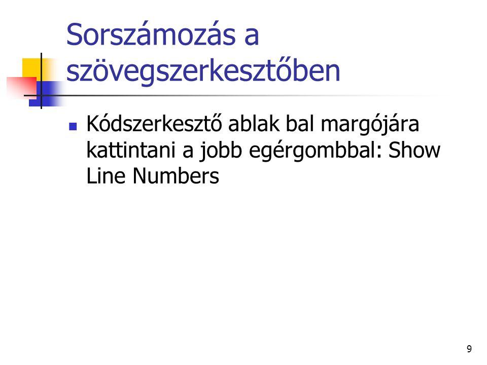Sorszámozás a szövegszerkesztőben Kódszerkesztő ablak bal margójára kattintani a jobb egérgombbal: Show Line Numbers 9