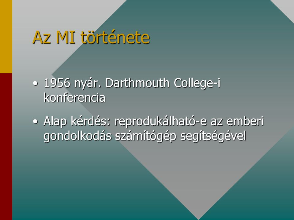Az MI története 1956 nyár. Darthmouth College-i konferencia1956 nyár. Darthmouth College-i konferencia Alap kérdés: reprodukálható-e az emberi gondolk