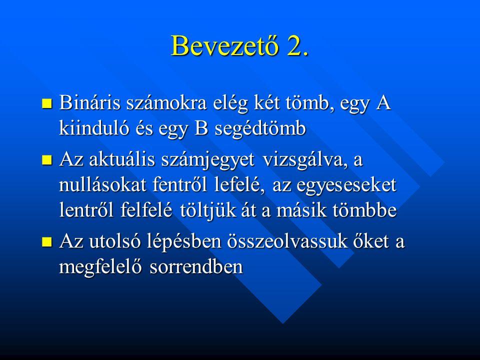 Bevezető 2. Bináris számokra elég két tömb, egy A kiinduló és egy B segédtömb Bináris számokra elég két tömb, egy A kiinduló és egy B segédtömb Az akt