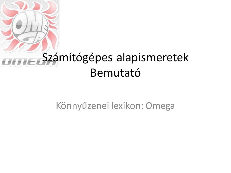 Számítógépes alapismeretek Bemutató Könnyűzenei lexikon: Omega