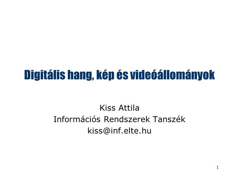 1 Digitális hang, kép és videóállományok Kiss Attila Információs Rendszerek Tanszék kiss@inf.elte.hu
