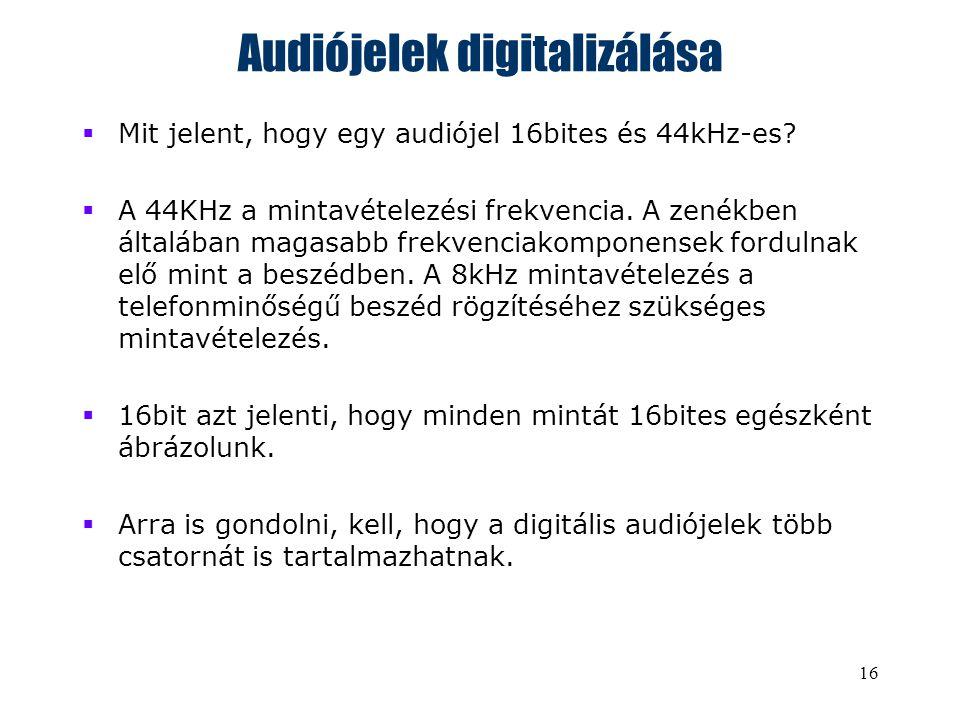 16 Audiójelek digitalizálása  Mit jelent, hogy egy audiójel 16bites és 44kHz-es.