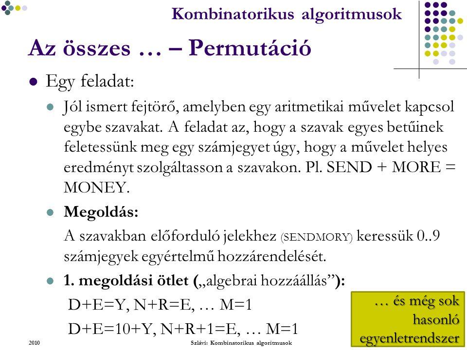 Kombinatorikus algoritmusok 2010Szlávi: Kombinatorikus algoritmusok13/50 Az összes … – Permutáció Egy feladat : Jól ismert fejtörő, amelyben egy aritmetikai művelet kapcsol egybe szavakat.